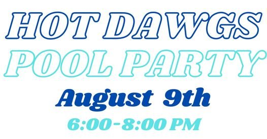 Hot Dawgs Pool Party on August 9th from 6:00-8:00 at the Central Park Community Pool.