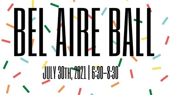 Bel Aire Ball is scheduled for July 30th, 2021 from 6:30-8:30 p.m.